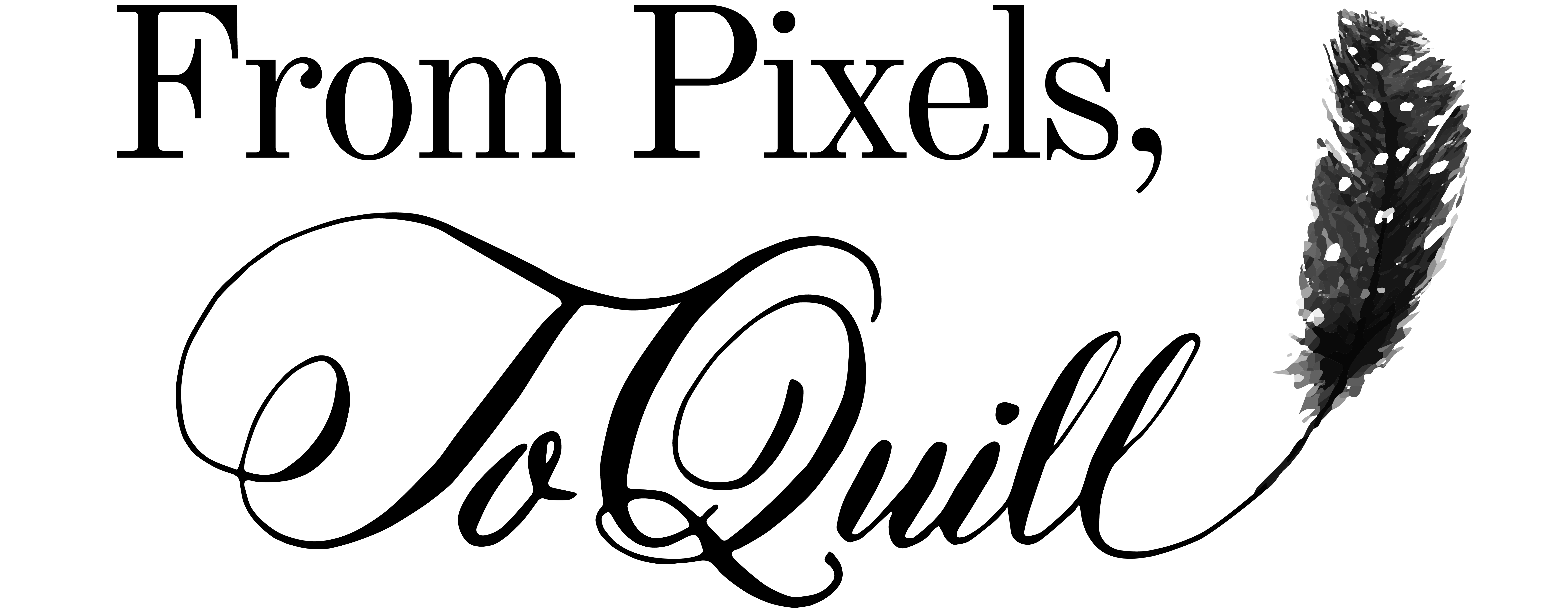 From Pixels, To Quill